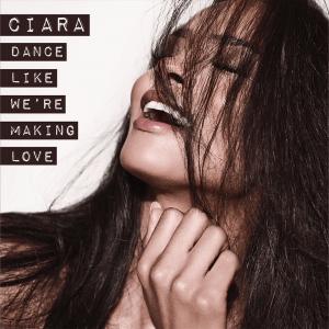 Ciara – Dance Like We're MakingLove